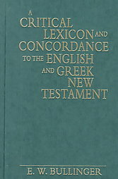 A Critical Lexicon and Concordance to the English and Greek New Testament by E.W. Bullinger