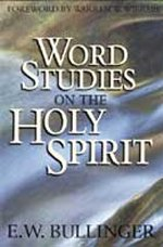 Word Studies on the Holy Spirit By E.W. Bullinger
